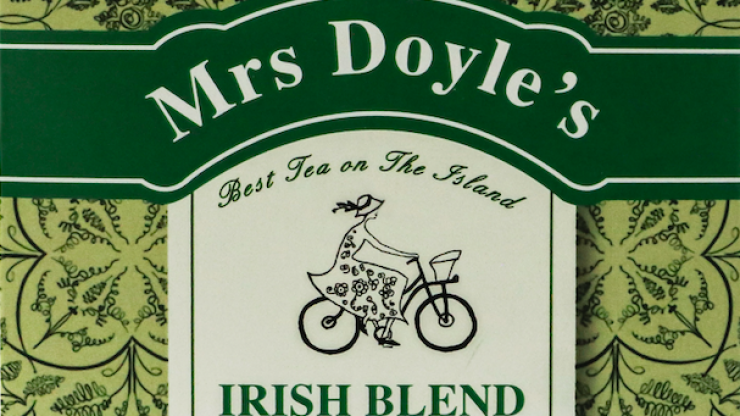 There's an Irish tea brand called Mrs Doyle's and you'll have a cup, go on, go on, go on...