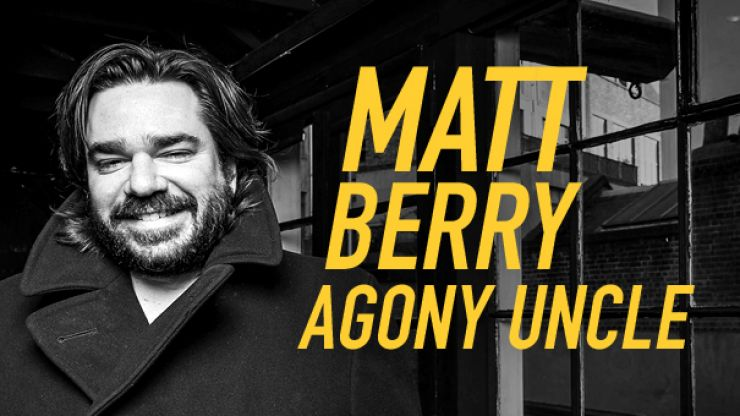 JOE Agony Uncle Matt Berry answers your problems...