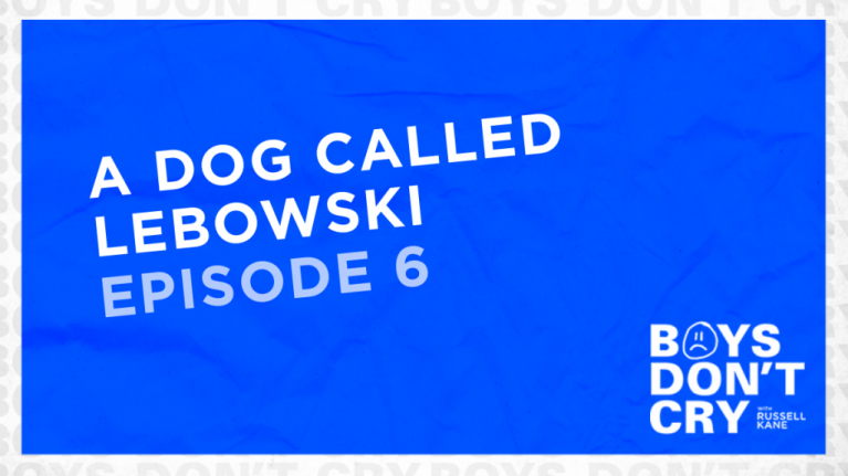 A Dog Called Lebowski | Boys Don't Cry with Russell Kane - Episode 6