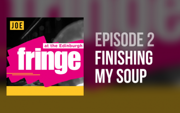 FRINGE 2018 Podcast: Episode 2 – Finishing My Soup