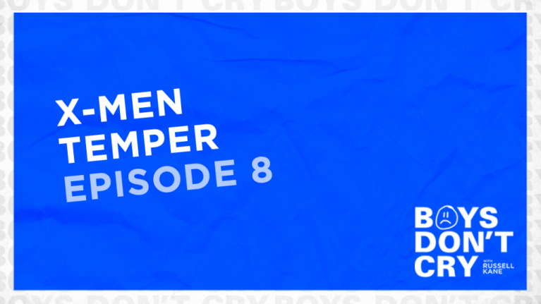 X-Men Temper | Boys Don't Cry with Russell Kane - Episode 8