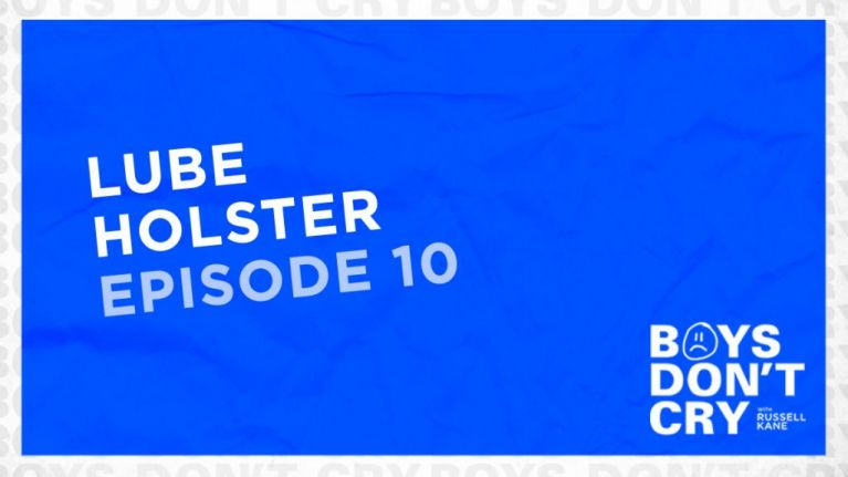 Lube Holster | Boys Don't Cry with Russell Kane - Episode 10