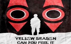 JOE's Song Of The Day #718 – Yellow Season 'Can You Feel It?'
