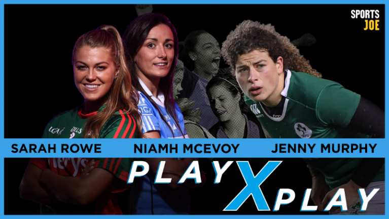 PlayXPlay episode 2: Sarah Rowe joins Jenny Murphy and Niamh McEvoy